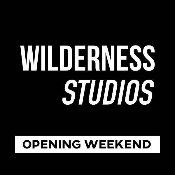 WILDERNESS STUDIOS – Opening Weekened